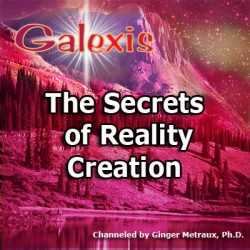 The Secrets of Reality Creation